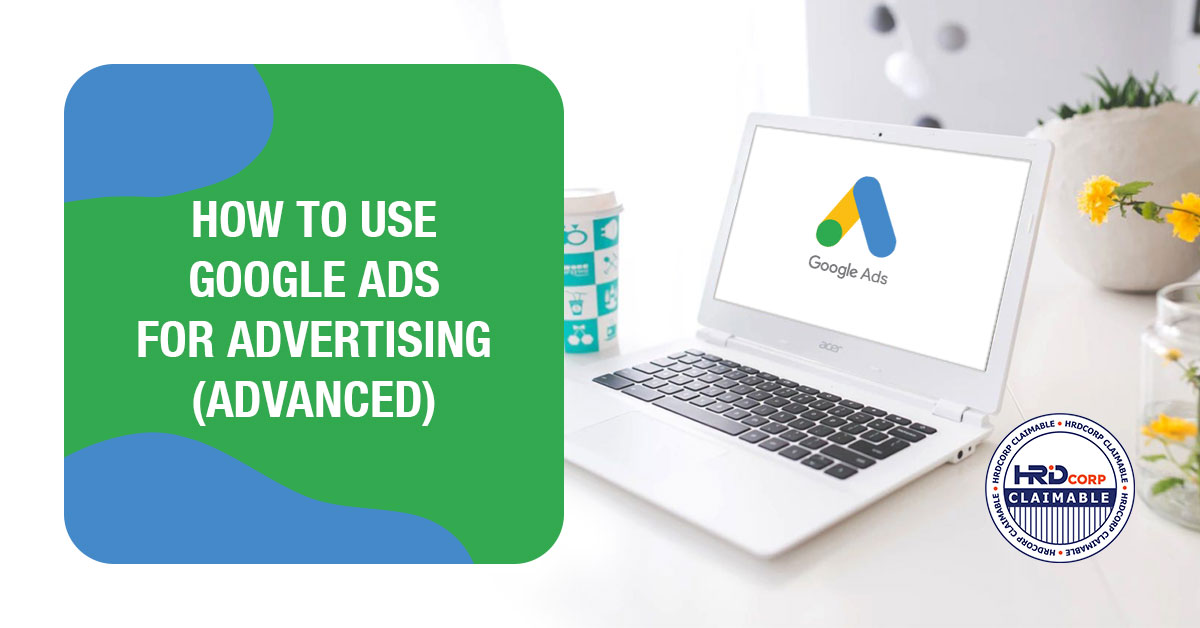 Google Ads Advanced - How to Use Google Ads For Advertising